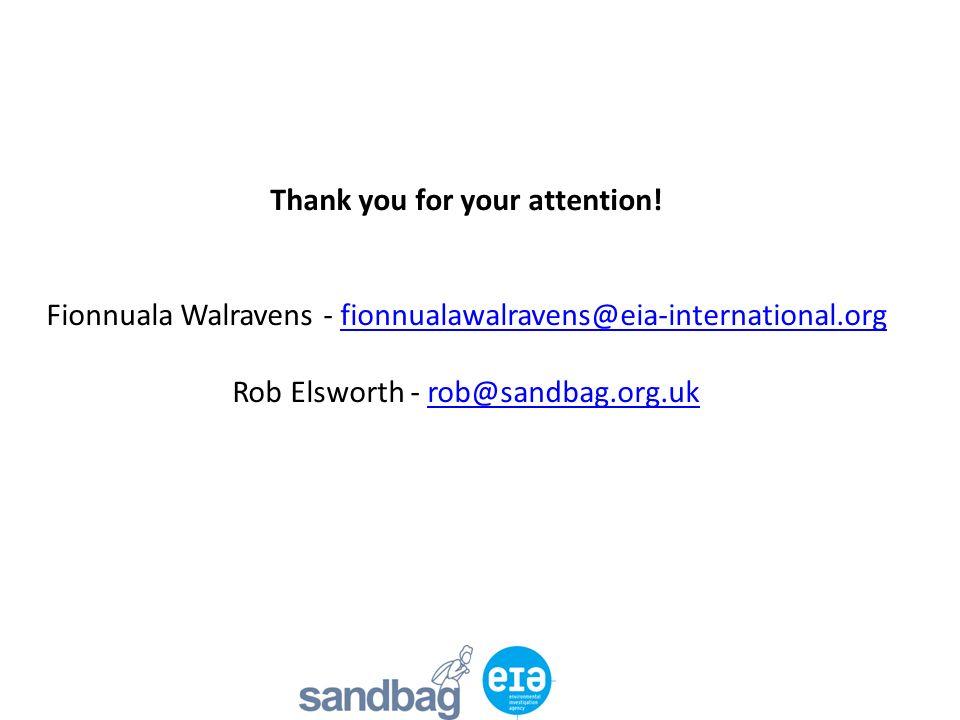 Thank you for your attention! Fionnuala Walravens - fionnualawalravens@eia-international.org Rob Elsworth - rob@sandbag.org.ukfionnualawalravens@eia-i