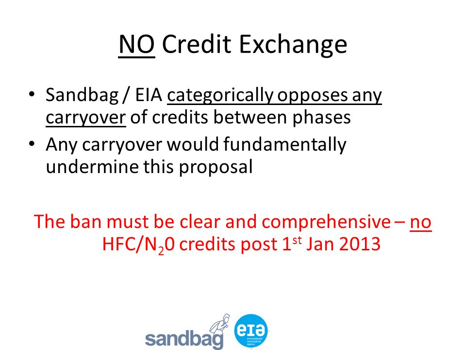 NO Credit Exchange Sandbag / EIA categorically opposes any carryover of credits between phases Any carryover would fundamentally undermine this propos
