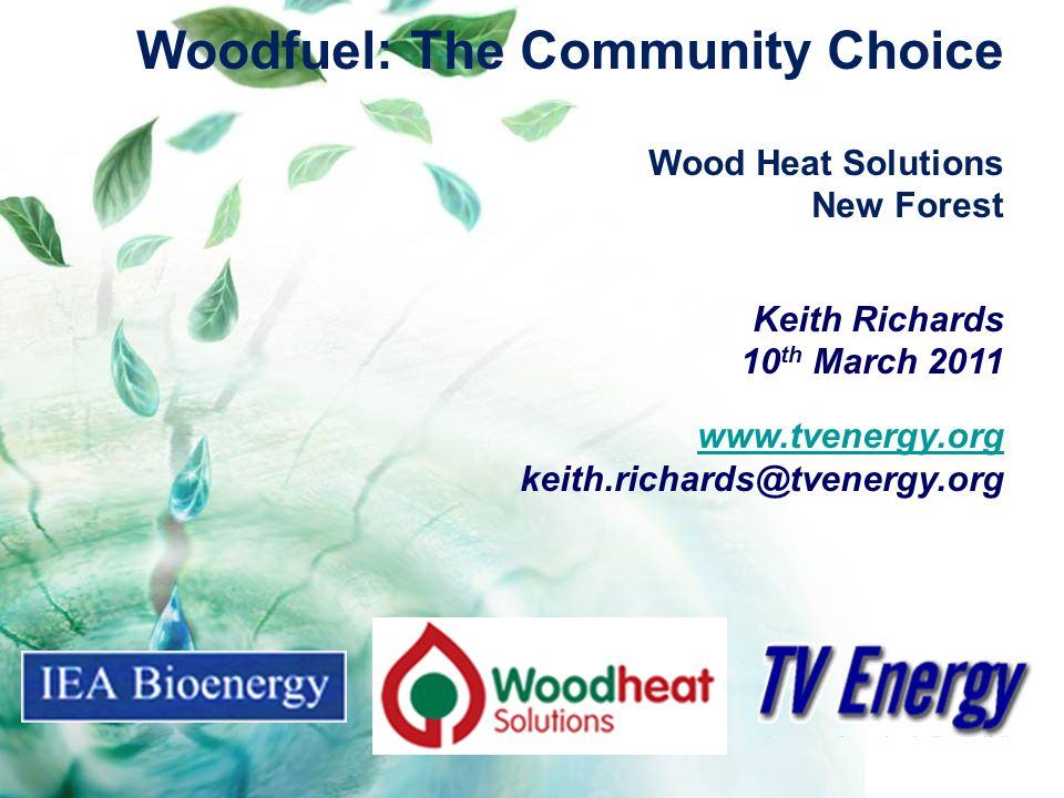 Woodfuel: The Community Choice Wood Heat Solutions New Forest Keith Richards 10 th March 2011 www.tvenergy.org keith.richards@tvenergy.org