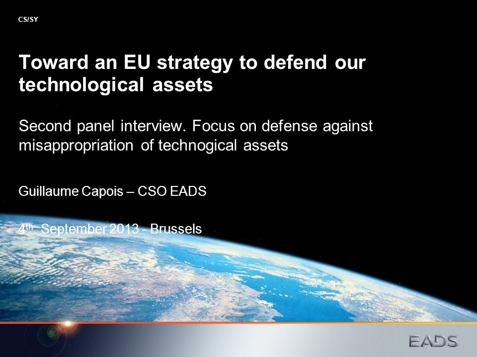 Toward an EU strategy to defend our technological assets Second panel interview. Focus on defense against misappropriation of technogical assets Guill