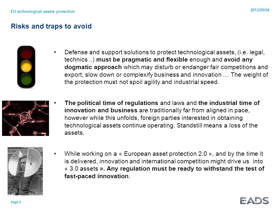 Risks and traps to avoid Defense and support solutions to protect technological assets, (i.e. legal, technics..) must be pragmatic and flexible enough
