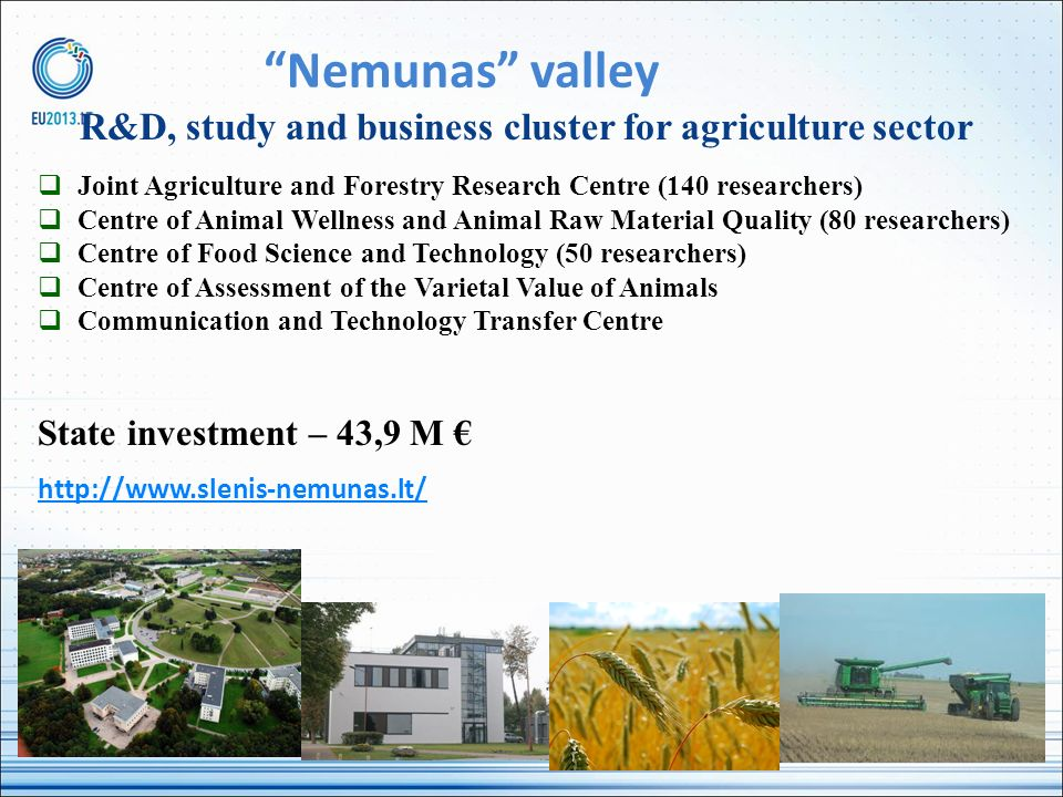 Nemunas valley R&D, study and business cluster for agriculture sector Joint Agriculture and Forestry Research Centre (140 researchers) Centre of Anima