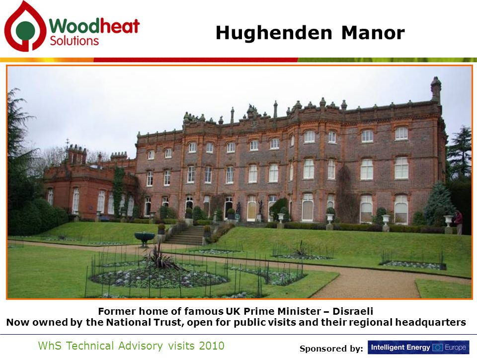 Sponsored by: WhS Technical Advisory visits 2010 Hughenden Manor Hughenden Manor Woodfuel Production site