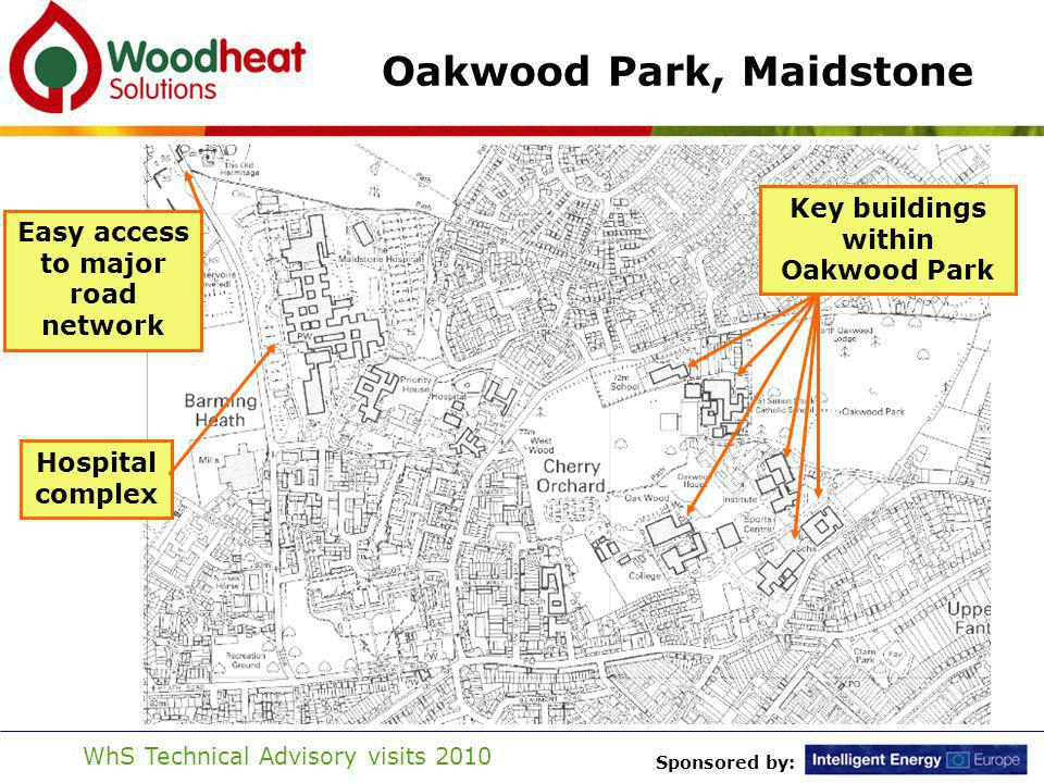 Sponsored by: WhS Technical Advisory visits 2010 Oakwood Park, Maidstone Easy access to major road network Hospital complex Key buildings within Oakwood Park