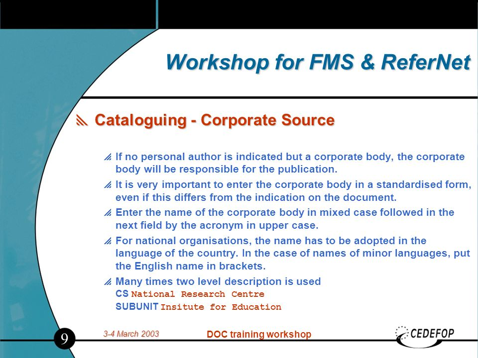 3-4 March 2003 DOC training workshop Workshop for FMS & ReferNet Cataloguing - Authors Cataloguing - Authors AUTHOR field and OTHER AUTHOR field repea