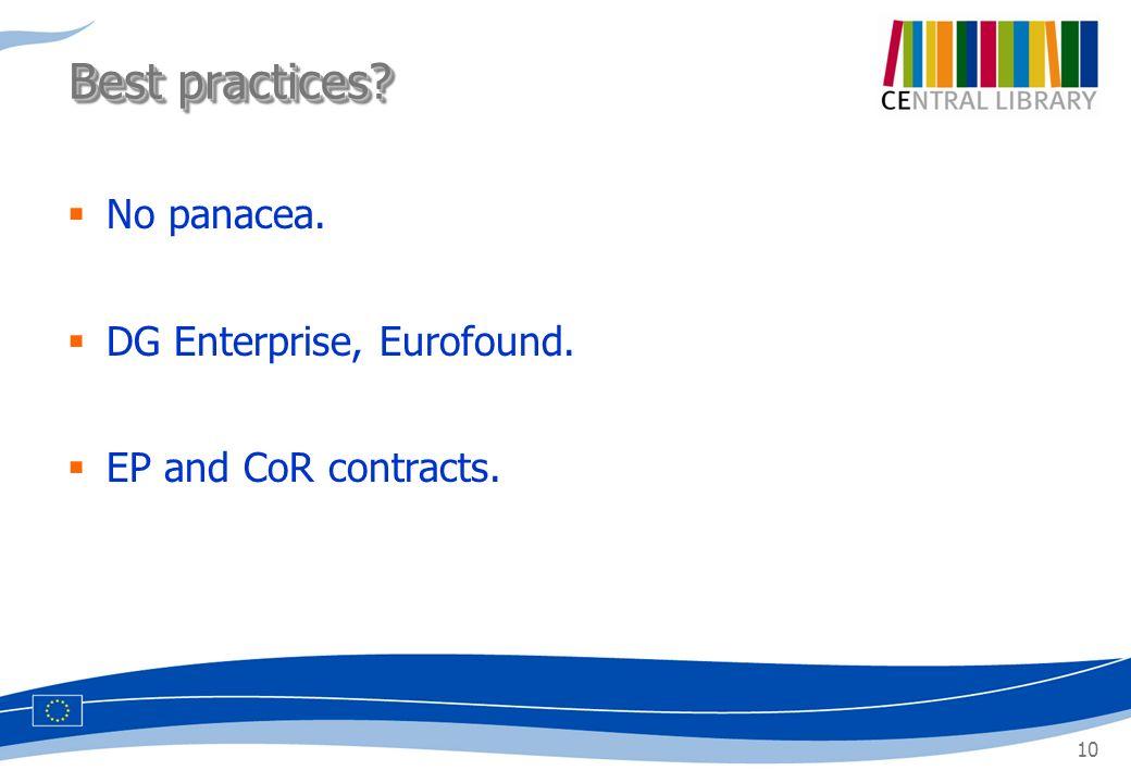 10 No panacea. DG Enterprise, Eurofound. EP and CoR contracts. Best practices?