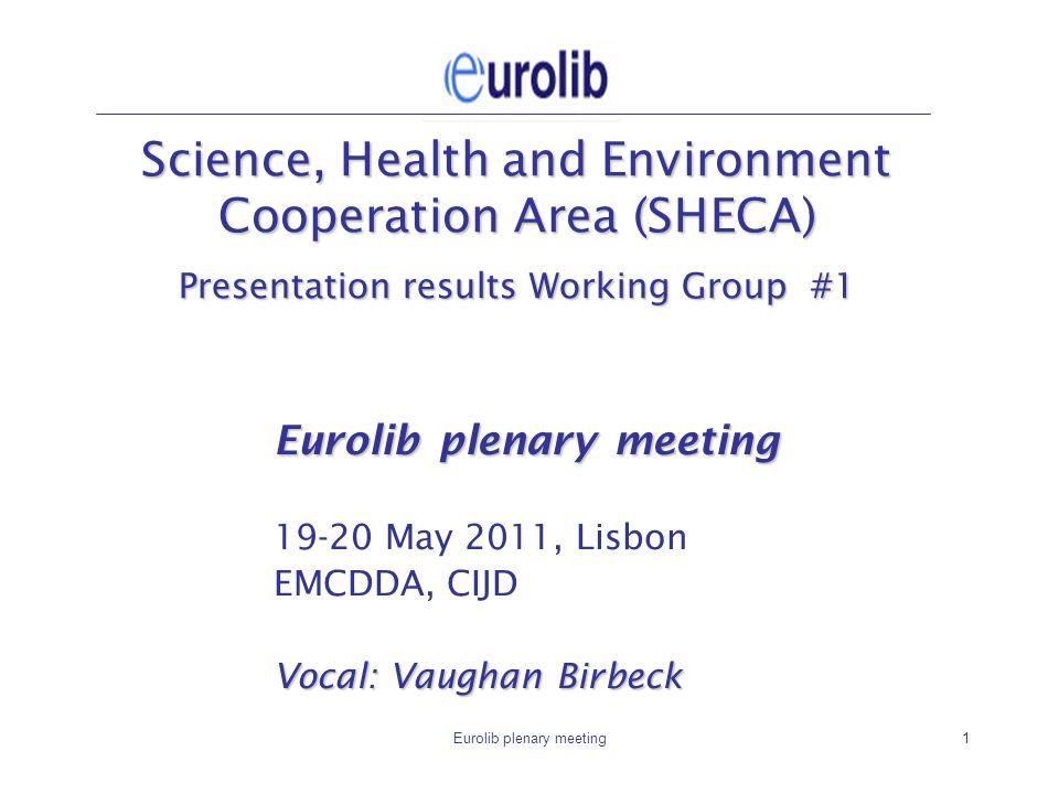 Eurolib plenary meeting1 Science, Health and Environment Cooperation Area (SHECA) Presentation results Working Group #1 Eurolib plenary meeting 19-20