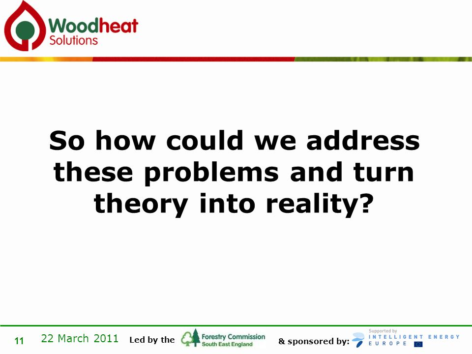 & sponsored by: Led by the 22 March 2011 11 So how could we address these problems and turn theory into reality?