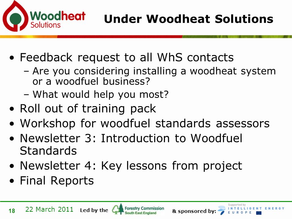 & sponsored by: Led by the 22 March 2011 18 Under Woodheat Solutions Feedback request to all WhS contacts –Are you considering installing a woodheat system or a woodfuel business.