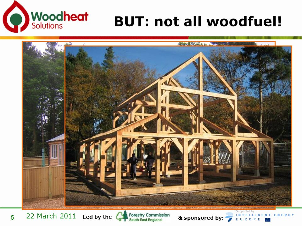 & sponsored by: Led by the 22 March 2011 5 BUT: not all woodfuel!