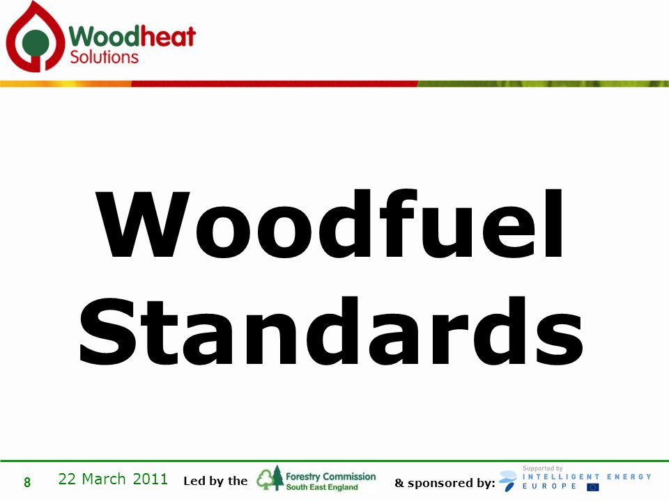 & sponsored by: Led by the 22 March 2011 8 Woodfuel Standards
