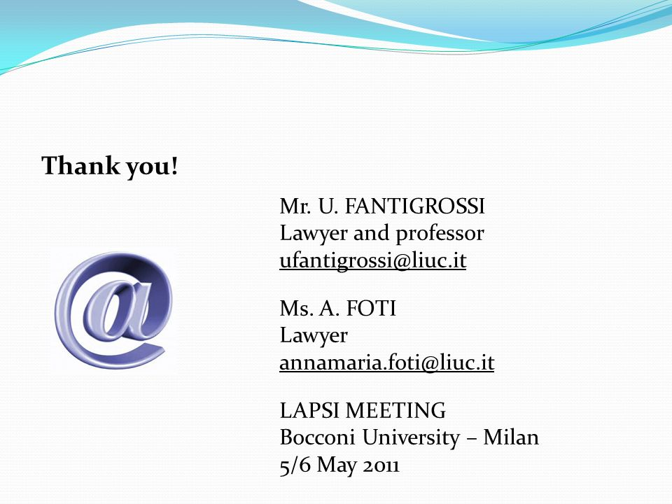 Thank you! Mr. U. FANTIGROSSI Lawyer and professor ufantigrossi@liuc.it Ms. A. FOTI Lawyer annamaria.foti@liuc.it LAPSI MEETING Bocconi University – M