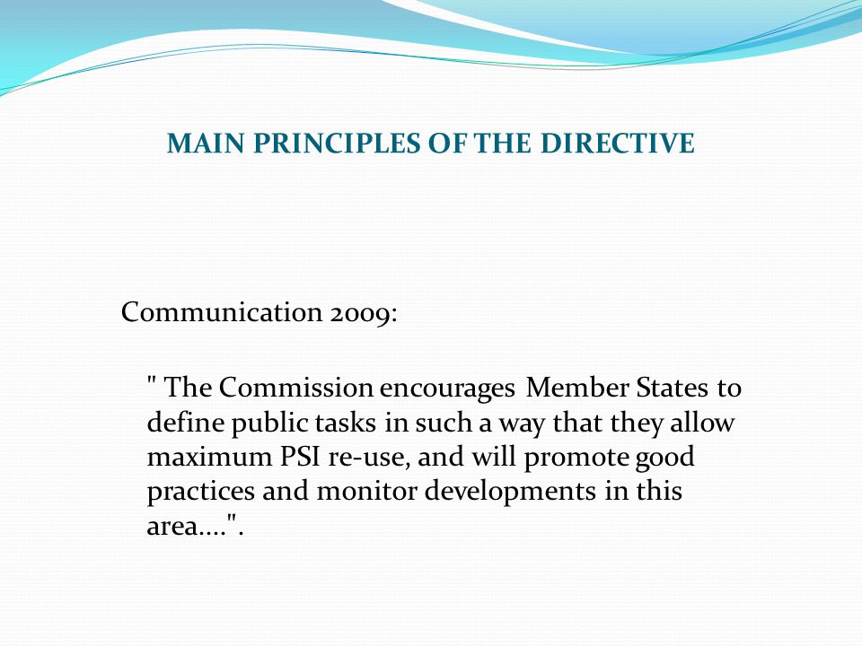 Communication 2009: The Commission encourages Member States to define public tasks in such a way that they allow maximum PSI re-use, and will promote good practices and monitor developments in this area.... .