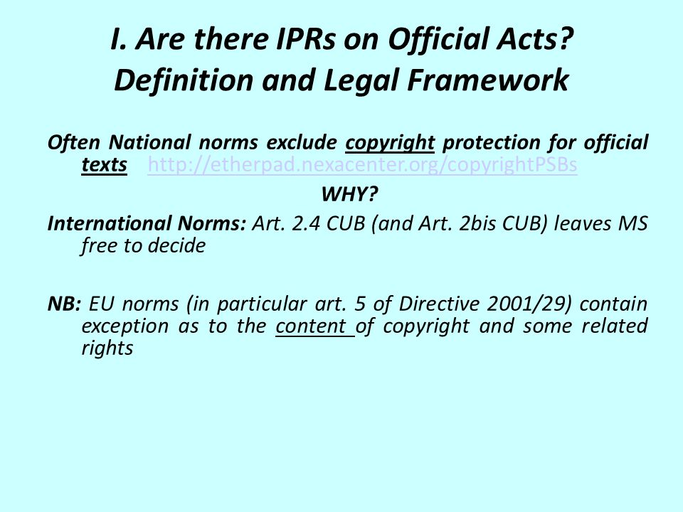 I. Are there IPRs on Official Acts? Definition and Legal Framework Often National norms exclude copyright protection for official texts http://etherpa