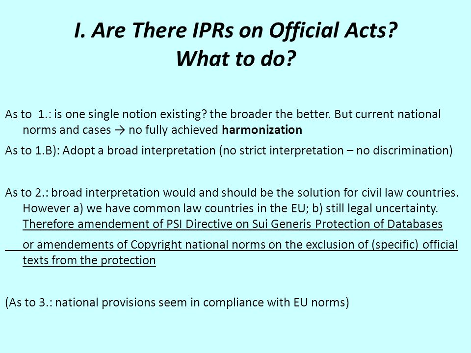 I. Are There IPRs on Official Acts? What to do? As to 1.: is one single notion existing? the broader the better. But current national norms and cases