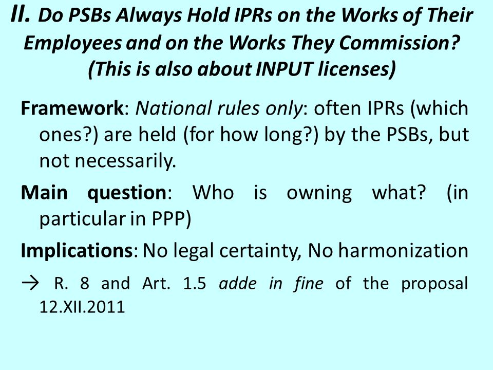 II. Do PSBs Always Hold IPRs on the Works of Their Employees and on the Works They Commission? (This is also about INPUT licenses) Framework: National