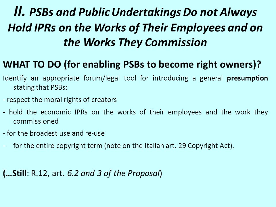 II. PSBs and Public Undertakings Do not Always Hold IPRs on the Works of Their Employees and on the Works They Commission WHAT TO DO (for enabling PSB