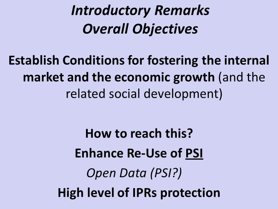 Introductory Remarks Overall Objectives Establish Conditions for fostering the internal market and the economic growth (and the related social development) How to reach this.