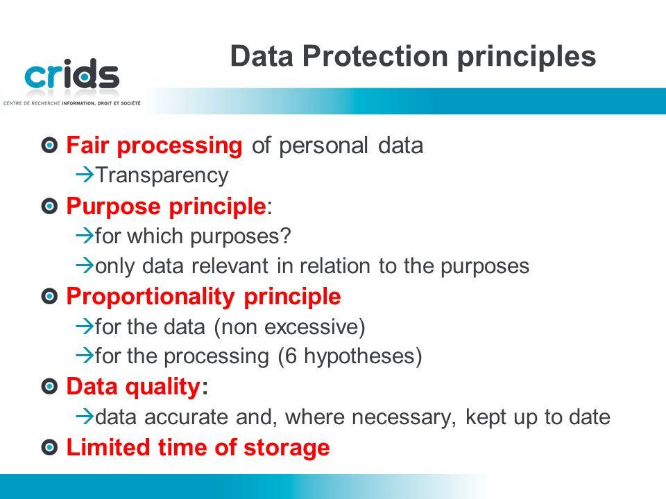 Data Protection principles Fair processing of personal data Transparency Purpose principle: for which purposes.