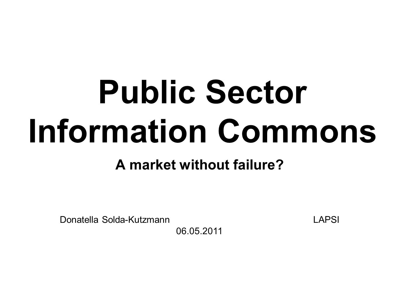 Public Sector Information Commons A market without failure.