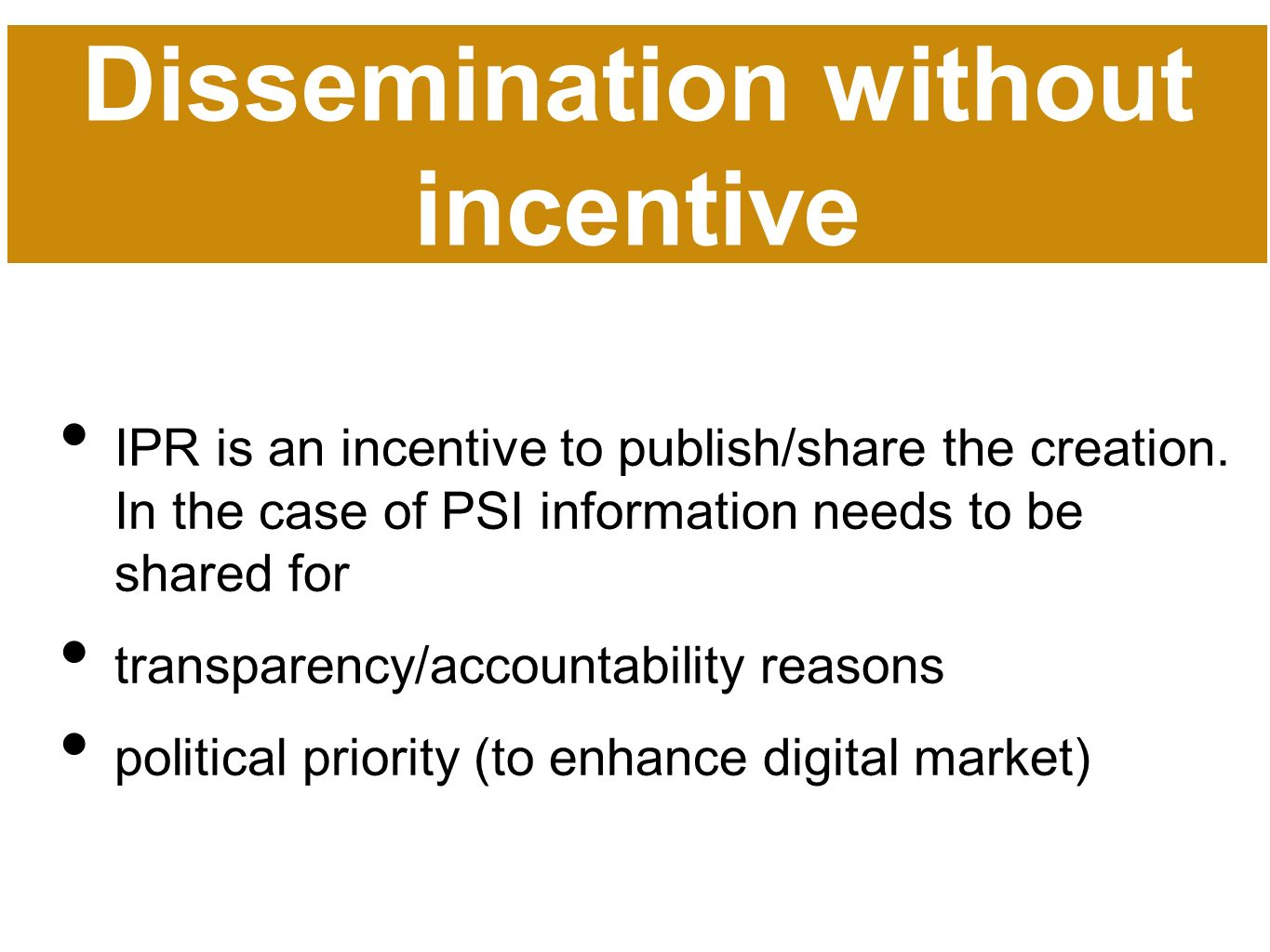 Dissemination without incentive IPR is an incentive to publish/share the creation.