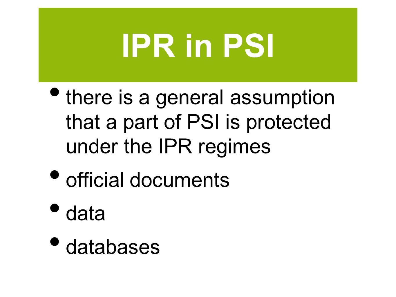 IPR in PSI there is a general assumption that a part of PSI is protected under the IPR regimes official documents data databases