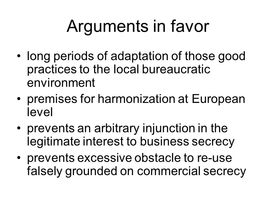 Arguments in favor long periods of adaptation of those good practices to the local bureaucratic environment premises for harmonization at European level prevents an arbitrary injunction in the legitimate interest to business secrecy prevents excessive obstacle to re-use falsely grounded on commercial secrecy