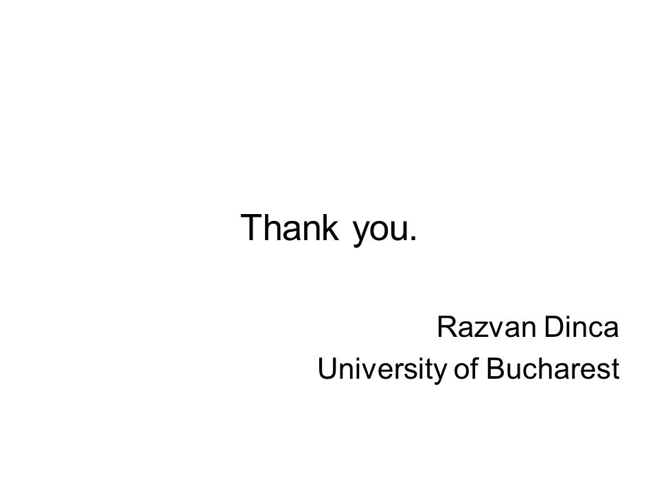 Thank you. Razvan Dinca University of Bucharest