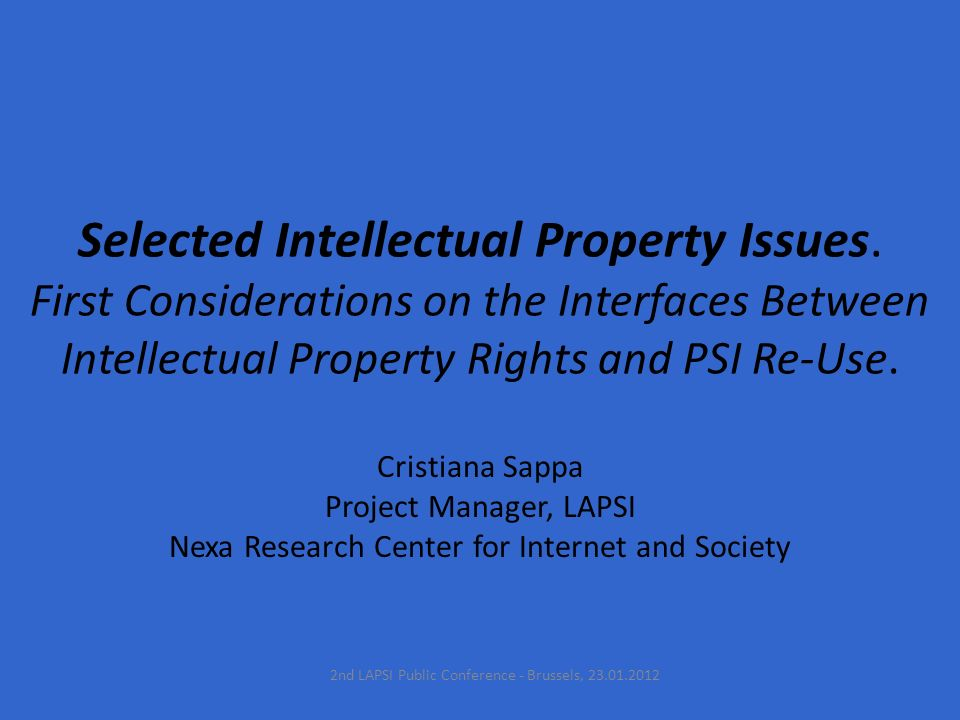 Selected Intellectual Property Issues. First Considerations on the Interfaces Between Intellectual Property Rights and PSI Re-Use. Cristiana Sappa Pro