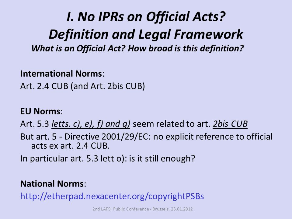I. No IPRs on Official Acts? Definition and Legal Framework What is an Official Act? How broad is this definition? International Norms: Art. 2.4 CUB (