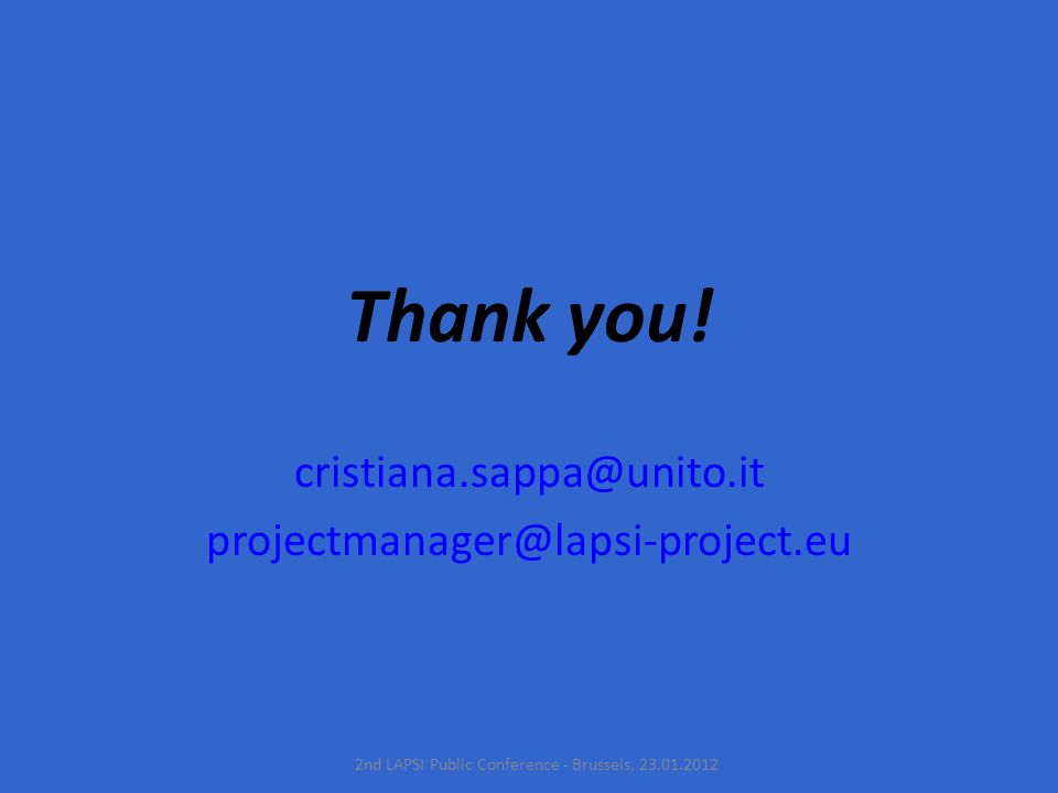 Thank you! cristiana.sappa@unito.it projectmanager@lapsi-project.eu 2nd LAPSI Public Conference - Brussels, 23.01.2012