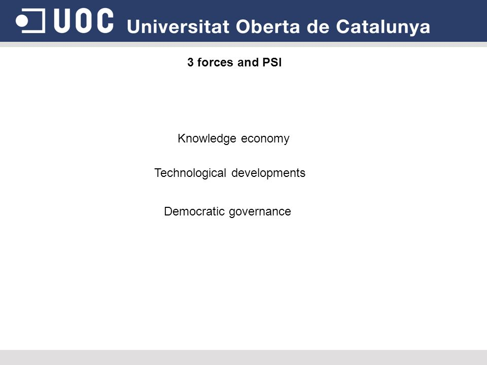 3 forces and PSI Knowledge economy Technological developments Democratic governance
