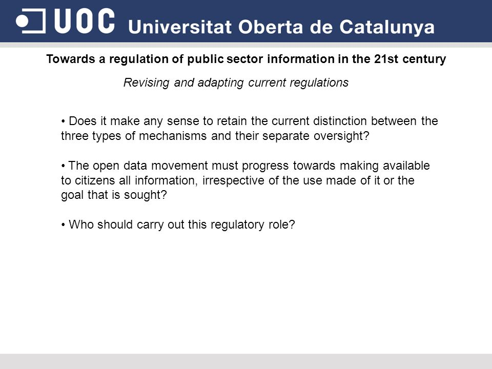 Towards a regulation of public sector information in the 21st century Revising and adapting current regulations Does it make any sense to retain the c