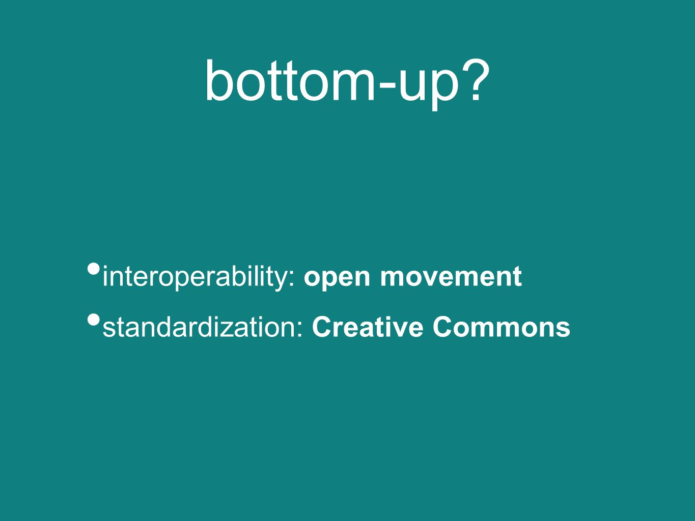 bottom-up? CC sets of licences ported - interoperability unported - standard
