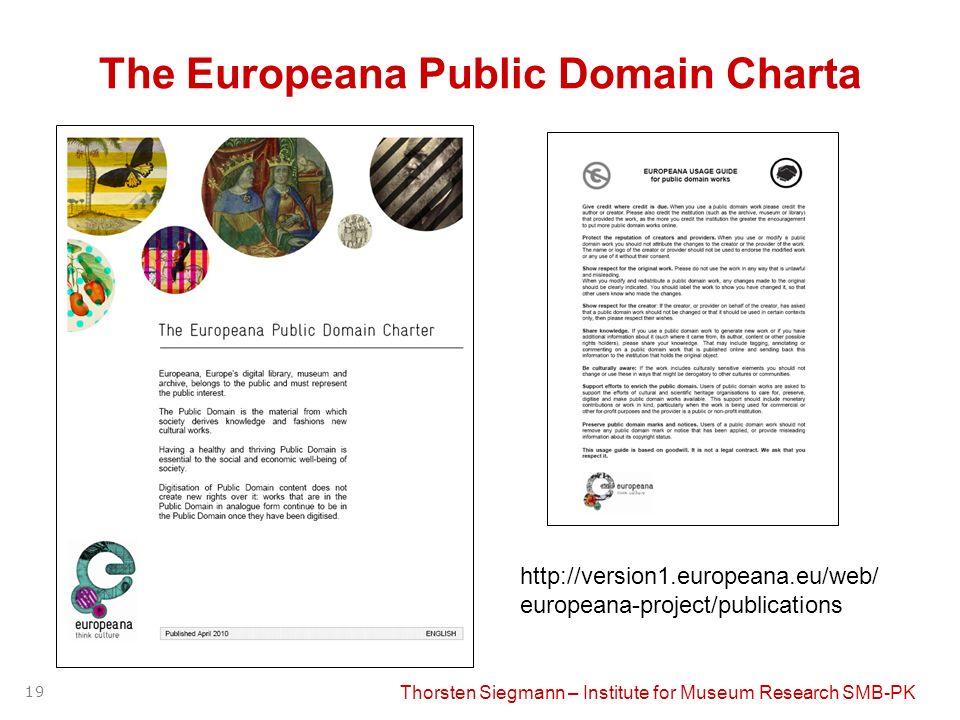 Thorsten Siegmann – Institute for Museum Research SMB-PK 19 The Europeana Public Domain Charta http://version1.europeana.eu/web/ europeana-project/publications