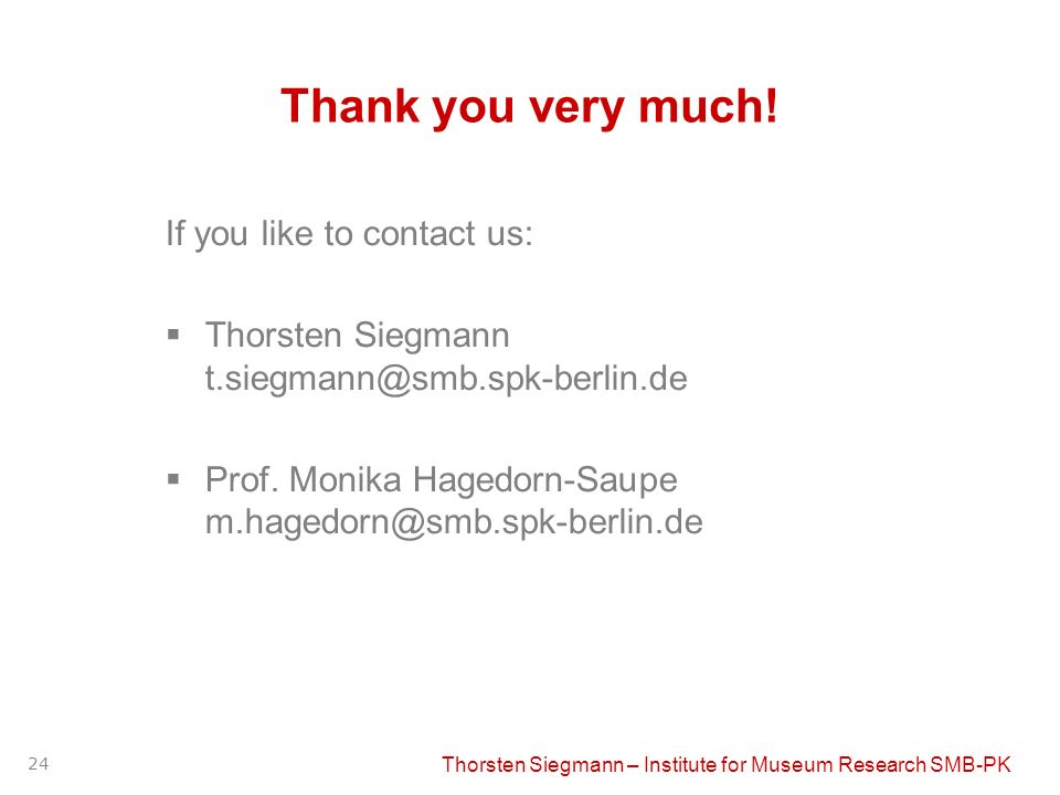 Thorsten Siegmann – Institute for Museum Research SMB-PK 24 Thank you very much.