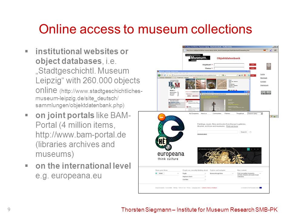 Thorsten Siegmann – Institute for Museum Research SMB-PK 9 Online access to museum collections institutional websites or object databases, i.e. Stadtg