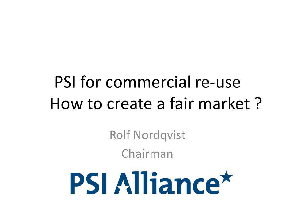 PSI for commercial re-use How to create a fair market Rolf Nordqvist Chairman