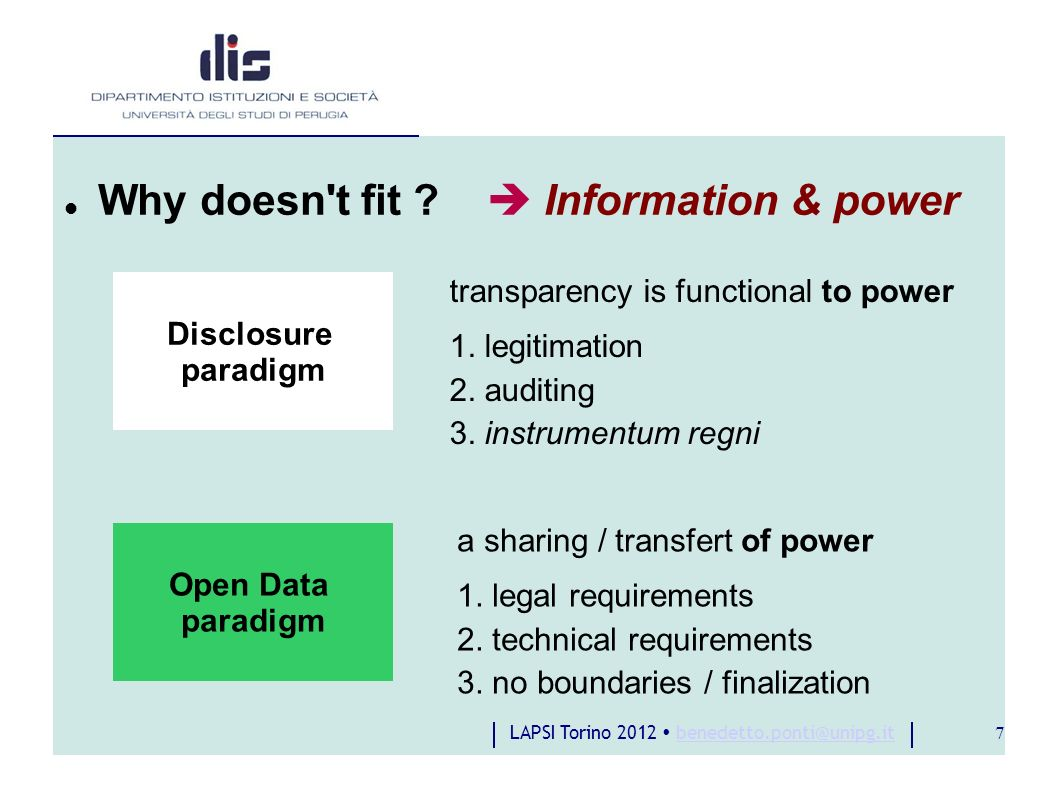 LAPSI Torino 2012 benedetto.ponti@unipg.itbenedetto.ponti@unipg.it 7 Why doesn't fit ? Information & power Disclosure paradigm Open Data paradigm tran