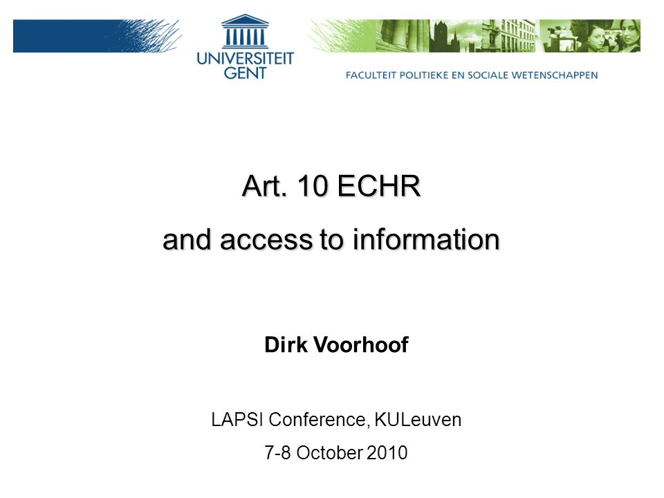 Art. 10 ECHR and access to information Dirk Voorhoof LAPSI Conference, KULeuven 7-8 October 2010