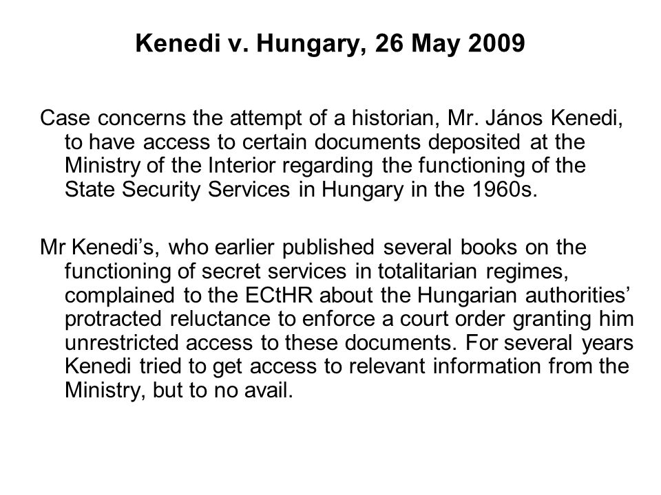Kenedi v. Hungary, 26 May 2009 Case concerns the attempt of a historian, Mr.