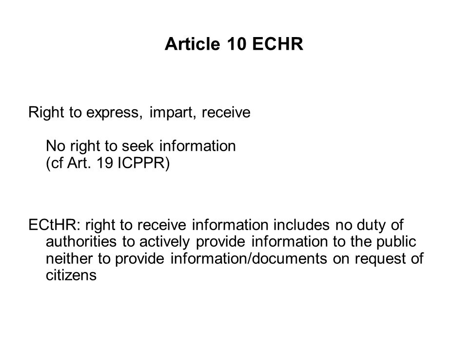 Article 10 ECHR Right to express, impart, receive No right to seek information (cf Art.