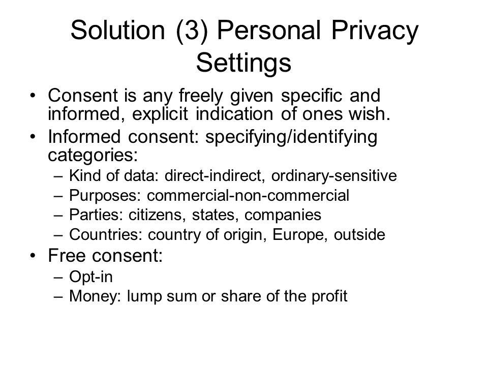 Solution (3) Personal Privacy Settings Consent is any freely given specific and informed, explicit indication of ones wish.