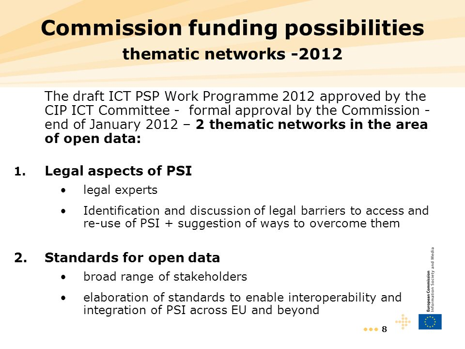 9 Commission funding possibilities thematic networks - 2012 The 6th Call for Proposals will be open from 1 February until 15 May 2012 (pending the formal approval of Work Programme 2012 by the Commission) Information Day - 3 February 2012, Brussels Thematic workshop on Digital content open data and creativity – 29 February, Luxembourg More information and registration: http://ec.europa.eu/information_society/activities/ict_psp