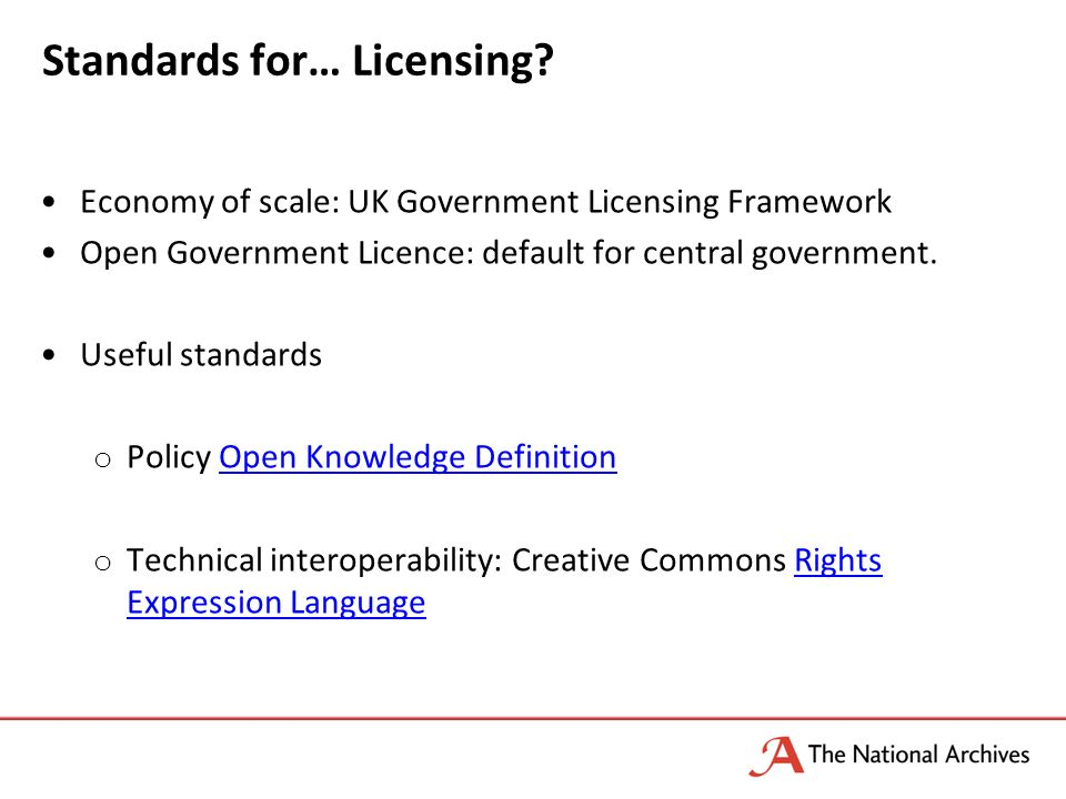 Economy of scale: UK Government Licensing Framework Open Government Licence: default for central government.