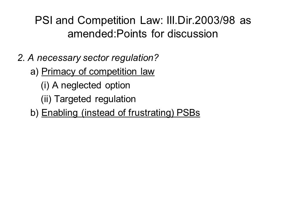 PSI and Competition Law: III.Dir.2003/98 as amended:Points for discussion 2. A necessary sector regulation? a) Primacy of competition law (i) A neglec