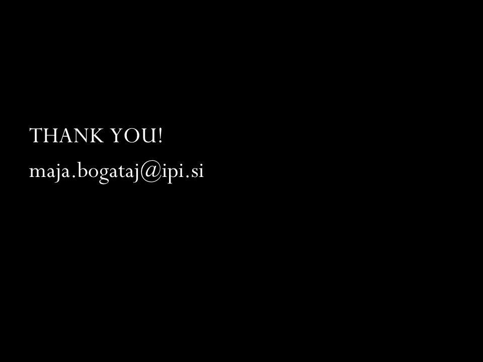 THANK YOU! maja.bogataj@ipi.si