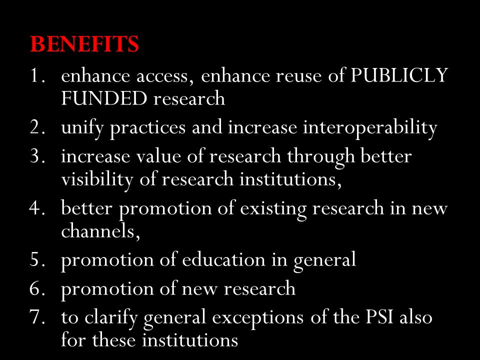 BENEFITS 1.enhance access, enhance reuse of PUBLICLY FUNDED research 2.unify practices and increase interoperability 3.increase value of research thro