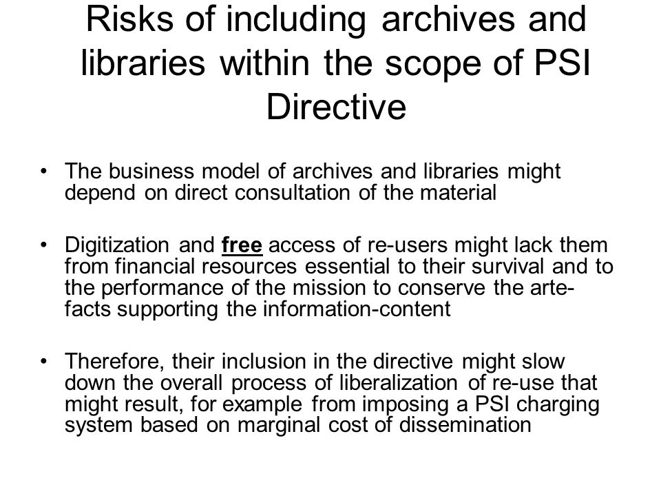 Risks of including archives and libraries within the scope of PSI Directive The business model of archives and libraries might depend on direct consul
