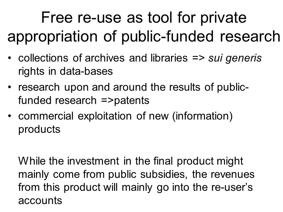 Free re-use as tool for private appropriation of public-funded research collections of archives and libraries => sui generis rights in data-bases rese